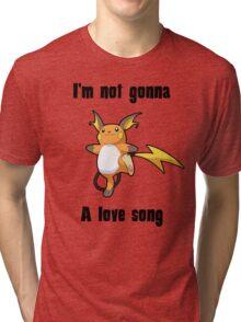 I'm not gonna RAICHU a love song Tri-blend T-Shirt