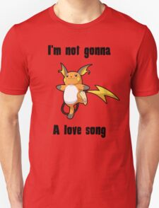 I'm not gonna RAICHU a love song Unisex T-Shirt