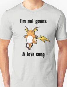 I'm not gonna RAICHU a love song Unisex T-Shirt