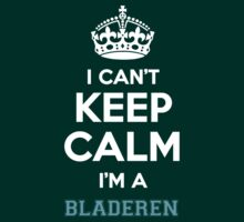 I can't keep calm I'm a BLADEREN by icanting
