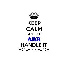 Keep Calm and Let ARR Handle it Photographic Print