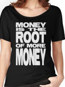 Money is the Root of More Money Women's Relaxed Fit T-Shirt