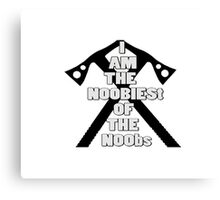 I AM THE NOOBIEST OF NOOBS  Canvas Print