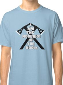 I AM THE NOOBIEST OF NOOBS  Classic T-Shirt