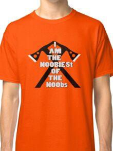 I AM THE NOOBIEST OF NOOBS  Classic T-Shirt