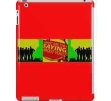 what are they saying iPad Case/Skin