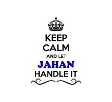Keep Calm and Let JAHAN Handle it Photographic Print