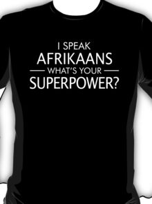 I Speak Afrikaans What's Your Superpower? T-Shirt
