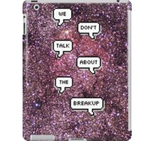 We Don't Talk About The Breakup Edit iPad Case/Skin