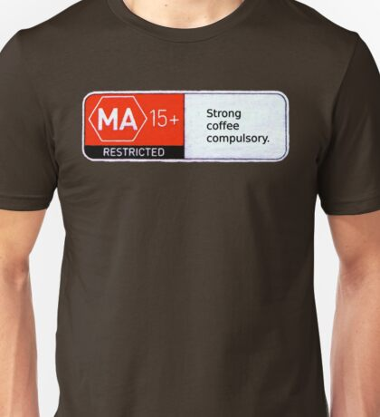 MA15+ Strong Coffee Compulsory, Funny Unisex T-Shirt