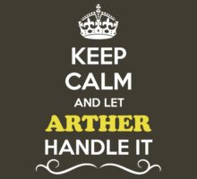 Keep Calm and Let ARTHER Handle it by robinson30