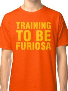 Training to be Furiosa - Mad Max Fury Road Classic T-Shirt