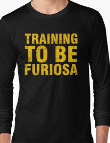 Training to be Furiosa - Mad Max Fury Road Long Sleeve T-Shirt