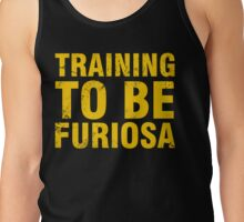 Training to be Furiosa - Mad Max Fury Road Tank Top