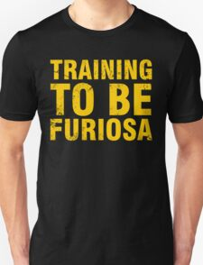 Training to be Furiosa - Mad Max Fury Road Unisex T-Shirt