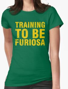Training to be Furiosa - Mad Max Fury Road Womens Fitted T-Shirt