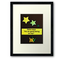 """Delia Says """" It's so good being on top """" Framed Print"""