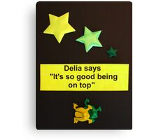 "Delia Says "" It's so good being on top "" Canvas Print"