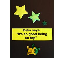"""Delia Says """" It's so good being on top """" Photographic Print"""