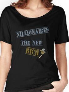 Nillionaires Are The New Rich Women's Relaxed Fit T-Shirt