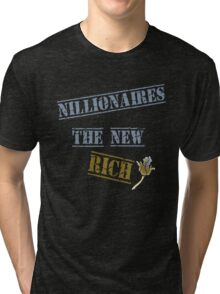 Nillionaires Are The New Rich Tri-blend T-Shirt