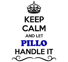 Keep Calm and Let PILLO Handle it by gregwelch