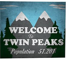 Welcome To Twin Peaks Sign by Acosmist
