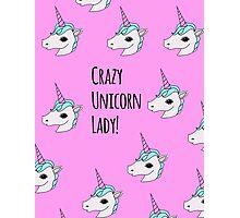 Crazy Unicorn Lady! Photographic Print