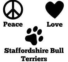 Peace Love Staffordshire Bull Terriers by GiftIdea