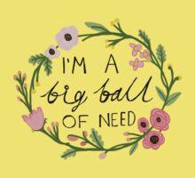 I'm a big ball of need Baby Tee