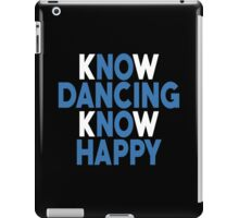 Know Dancing Know Happy - Custom Tshirt iPad Case/Skin