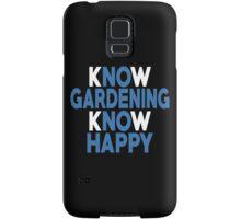 Know Gardening Know Happy - Custom Tshirt Samsung Galaxy Case/Skin