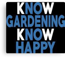Know Gardening Know Happy - Custom Tshirt Canvas Print