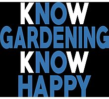 Know Gardening Know Happy - Custom Tshirt Photographic Print