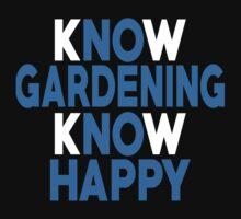 Know Gardening Know Happy - Custom Tshirt by funnyshirts2015