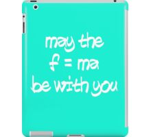 MAY THE F=MA BE WITH YOU iPad Case/Skin