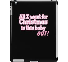 All I want for Christmas is this baby OUT! iPad Case/Skin