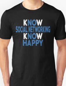 Know Social Networking Know Happy - Custom Tshirt T-Shirt
