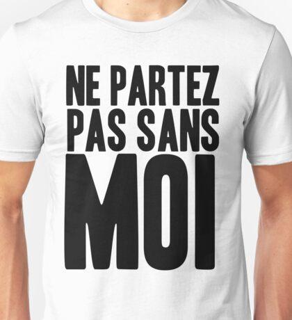Ne Partez Pas Sans Moi Unisex T-Shirt