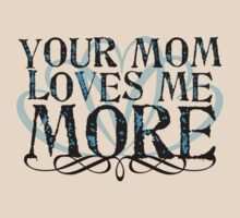 Your Mom Loves me More by red addiction