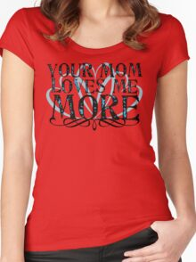 Your Mom Loves me More Women's Fitted Scoop T-Shirt