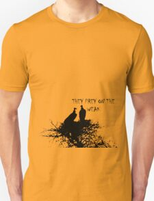 They prey on the weak Series Unisex T-Shirt