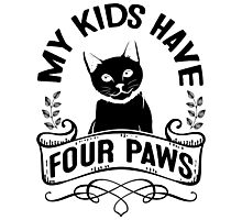 Black Cat Lovers! My Kids Have Four Paws Photographic Print