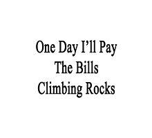 One Day I'll Pay The Bills Climbing Rocks  by supernova23