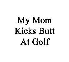 My Mom Kicks Butt At Golf  by supernova23