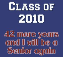 Class of 2010 - 42 More Years and I Will Be a Senior Again by Buckwhite
