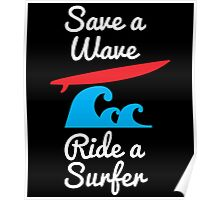 SAVE A WAVE RIDE A SURFER Poster