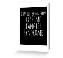 i am suffering from extreme fangirl syndrome (white) Greeting Card