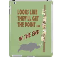 Looks Like They'll Get The Point... In The End iPad Case/Skin