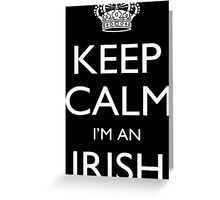 Keep Calm I'm An Irish - Tshirts, Mobile Covers and Posters Greeting Card